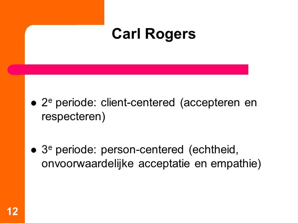 Carl Rogers 2 e periode: client-centered (accepteren en respecteren) 3 e periode: person-centered (echtheid, onvoorwaardelijke acceptatie en empathie) 12