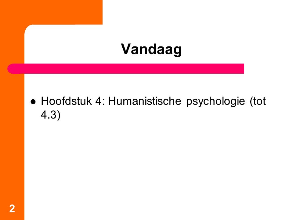 Vandaag Hoofdstuk 4: Humanistische psychologie (tot 4.3) 2