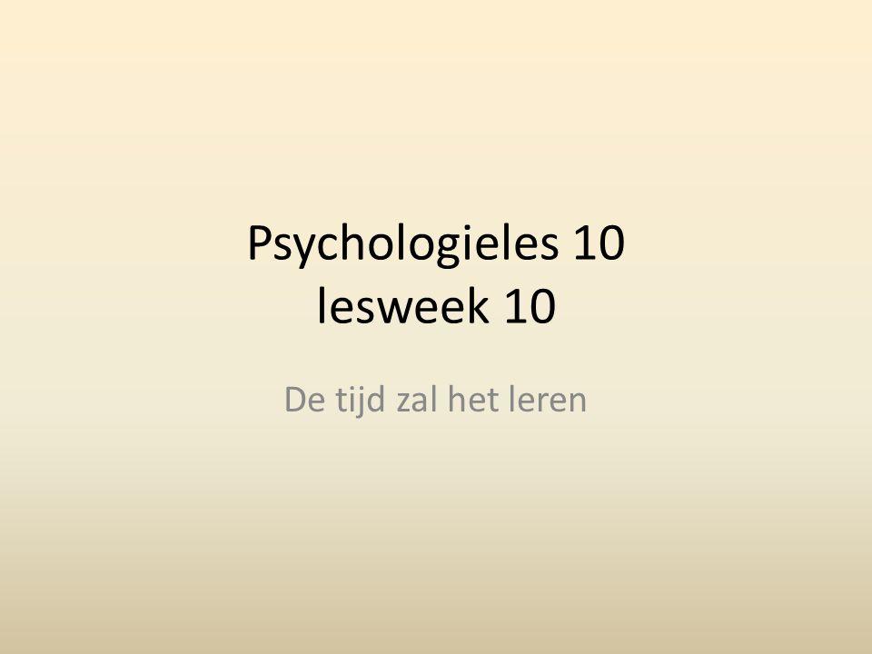 Psychologieles 10 lesweek 10 De tijd zal het leren
