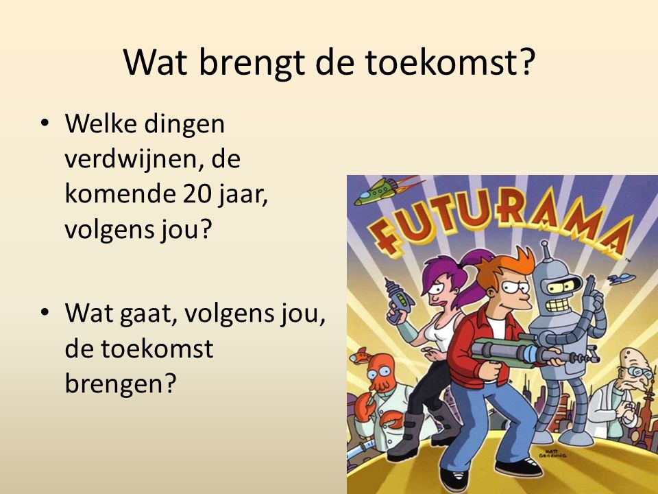 Wat brengt de toekomst? Welke dingen verdwijnen, de komende 20 jaar, volgens jou? Wat gaat, volgens jou, de toekomst brengen?