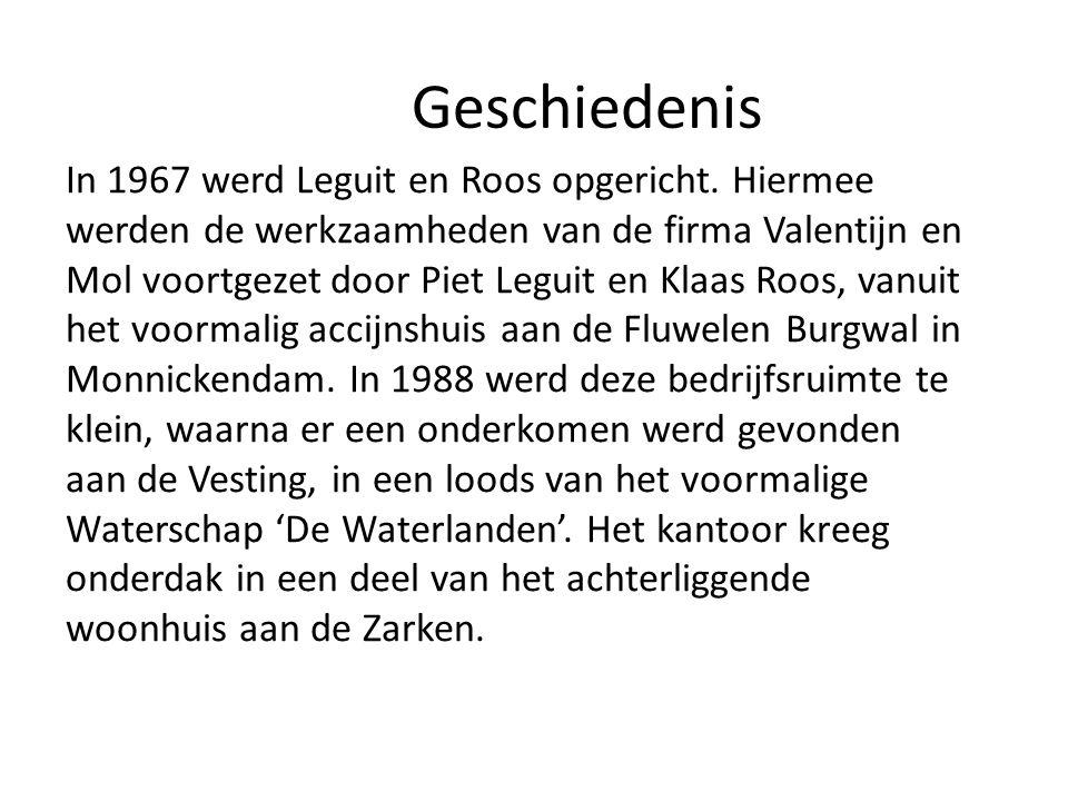 Geschiedenis In 1967 werd Leguit en Roos opgericht. Hiermee werden de werkzaamheden van de firma Valentijn en Mol voortgezet door Piet Leguit en Klaas