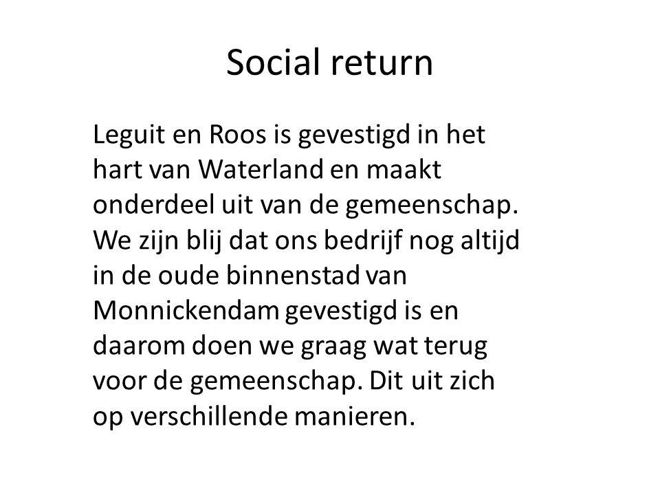 Social return Leguit en Roos is gevestigd in het hart van Waterland en maakt onderdeel uit van de gemeenschap. We zijn blij dat ons bedrijf nog altijd