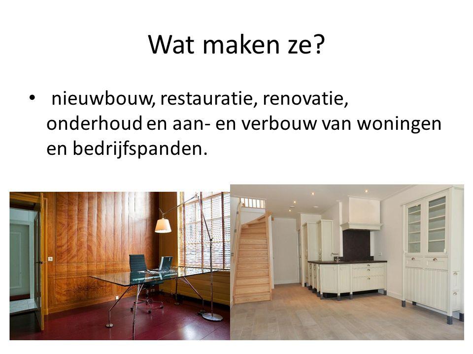 Wat maken ze? nieuwbouw, restauratie, renovatie, onderhoud en aan- en verbouw van woningen en bedrijfspanden.