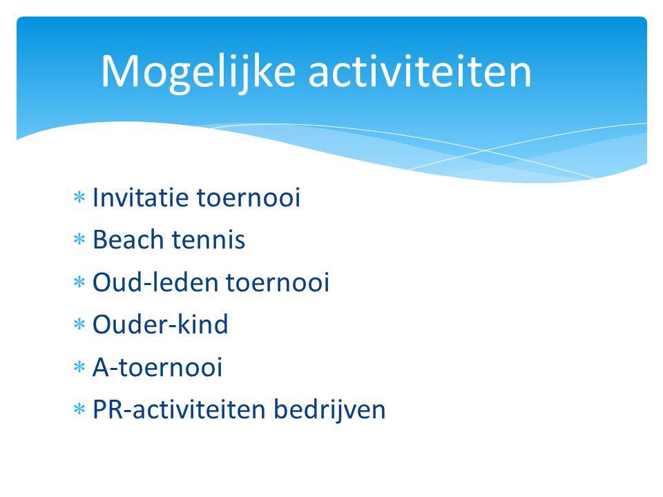  Invitatie toernooi  Beach tennis  Oud-leden toernooi  Ouder-kind  A-toernooi  PR-activiteiten bedrijven Mogelijke activiteiten