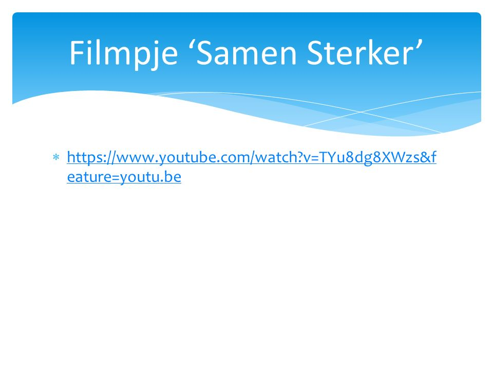  https://www.youtube.com/watch?v=TYu8dg8XWzs&f eature=youtu.be https://www.youtube.com/watch?v=TYu8dg8XWzs&f eature=youtu.be Filmpje 'Samen Sterker'