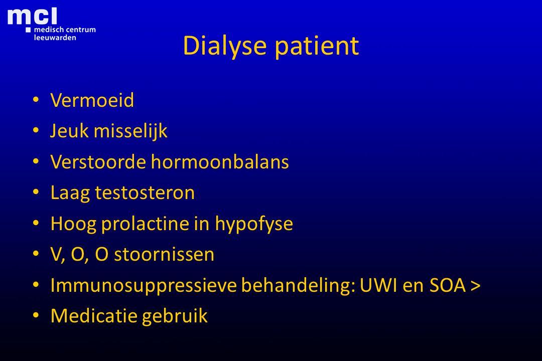 Dialyse patient Vermoeid Jeuk misselijk Verstoorde hormoonbalans Laag testosteron Hoog prolactine in hypofyse V, O, O stoornissen Immunosuppressieve b