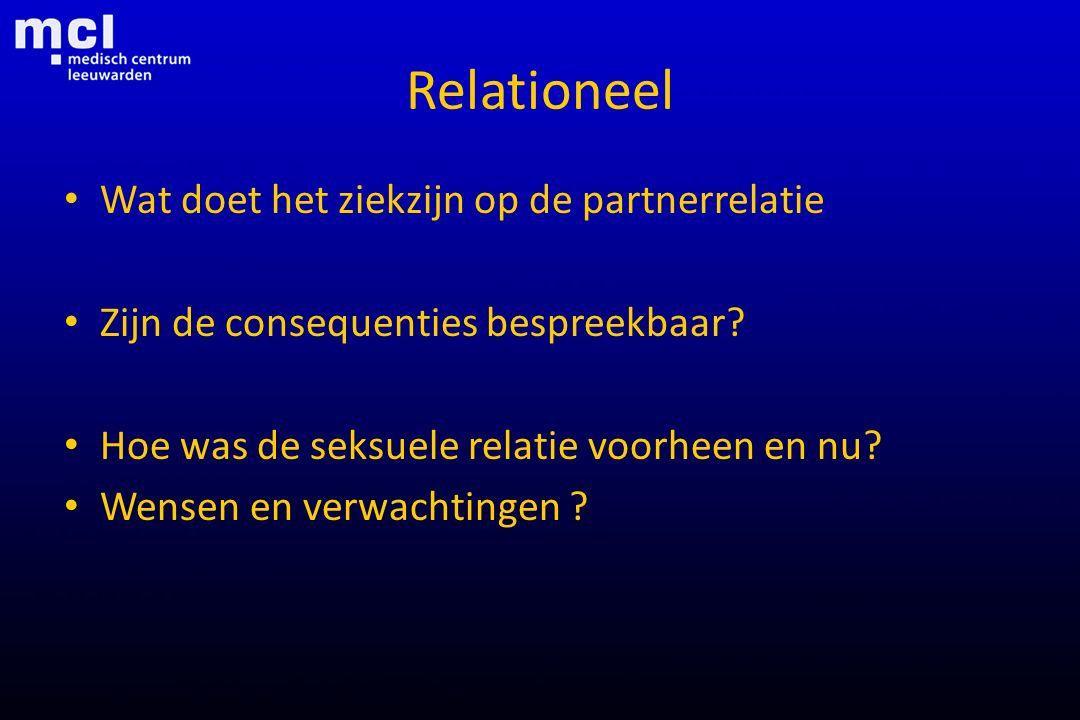 Relationeel Wat doet het ziekzijn op de partnerrelatie Zijn de consequenties bespreekbaar? Hoe was de seksuele relatie voorheen en nu? Wensen en verwa