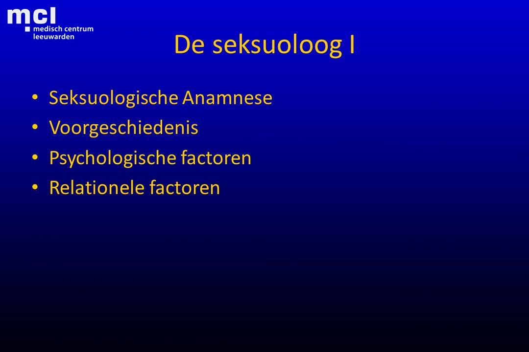 De seksuoloog I Seksuologische Anamnese Voorgeschiedenis Psychologische factoren Relationele factoren