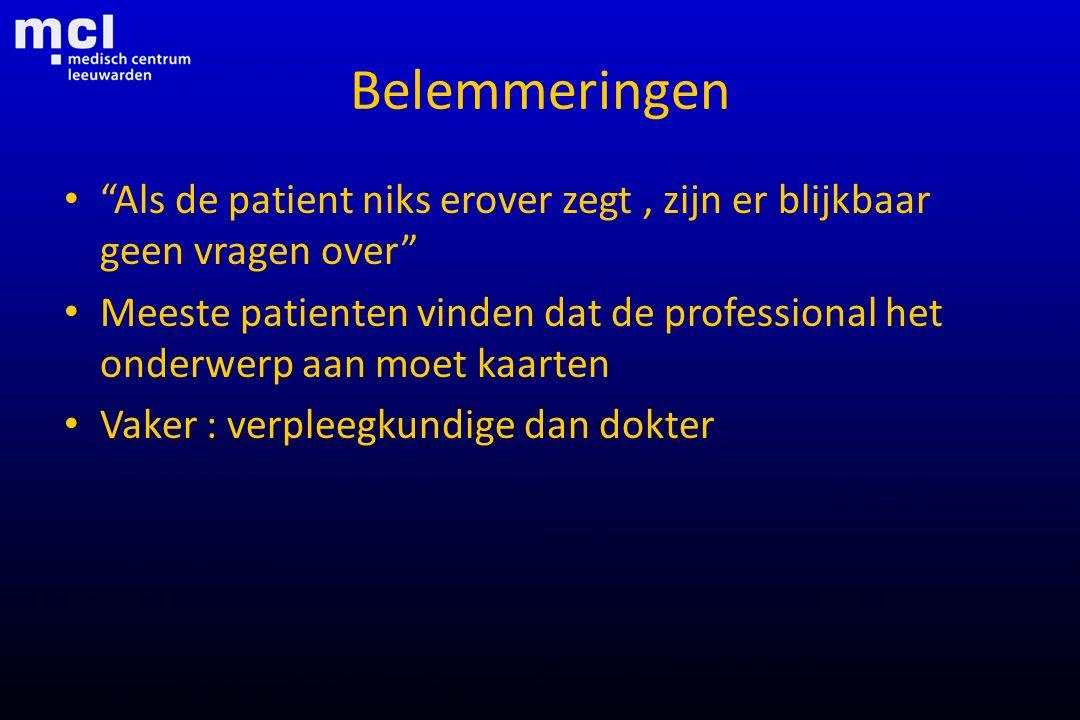"""Belemmeringen """"Als de patient niks erover zegt, zijn er blijkbaar geen vragen over"""" Meeste patienten vinden dat de professional het onderwerp aan moet"""