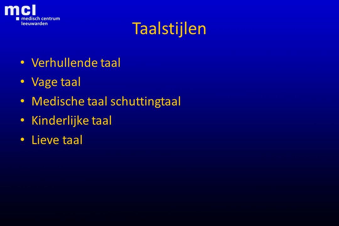 Taalstijlen Verhullende taal Vage taal Medische taal schuttingtaal Kinderlijke taal Lieve taal