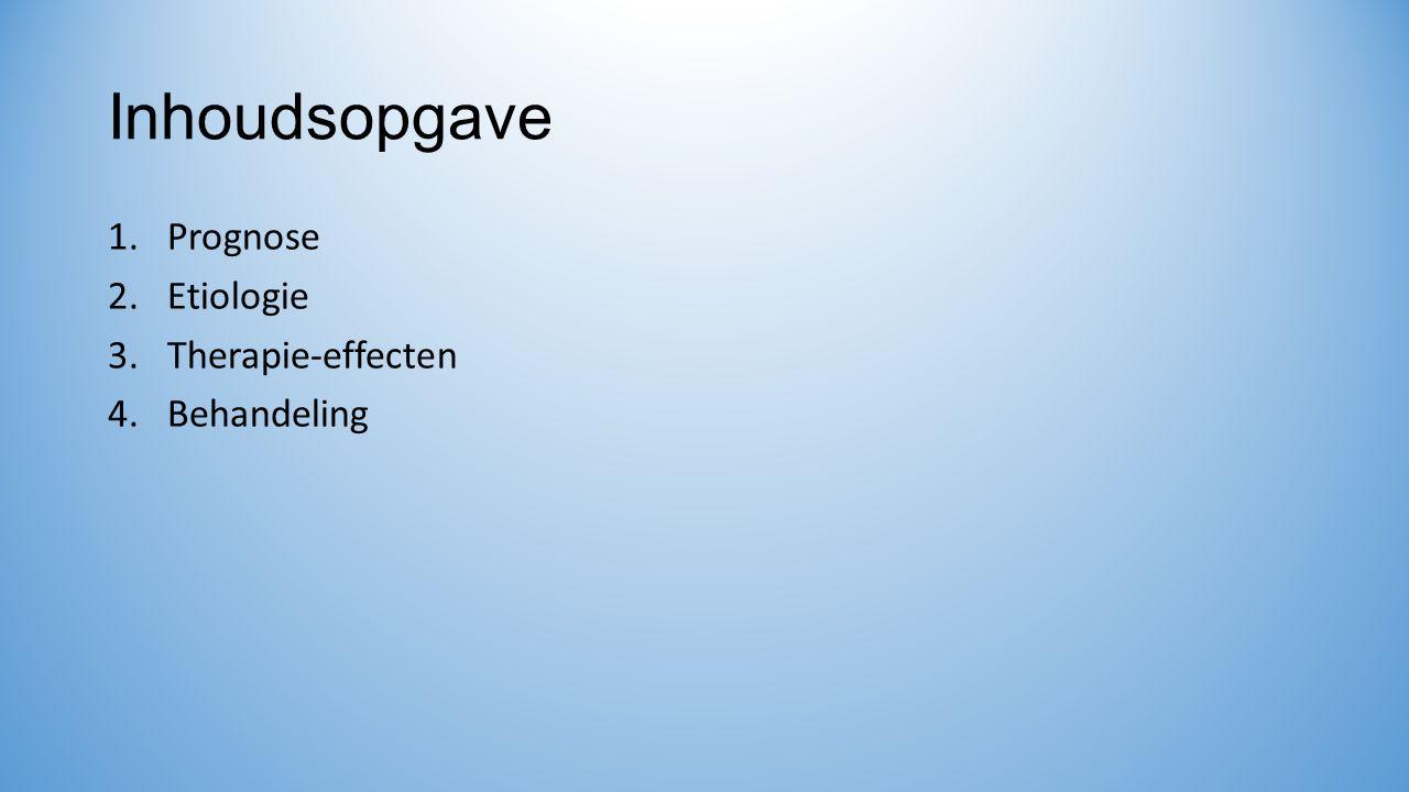 Inhoudsopgave 1.Prognose 2.Etiologie 3.Therapie-effecten 4.Behandeling