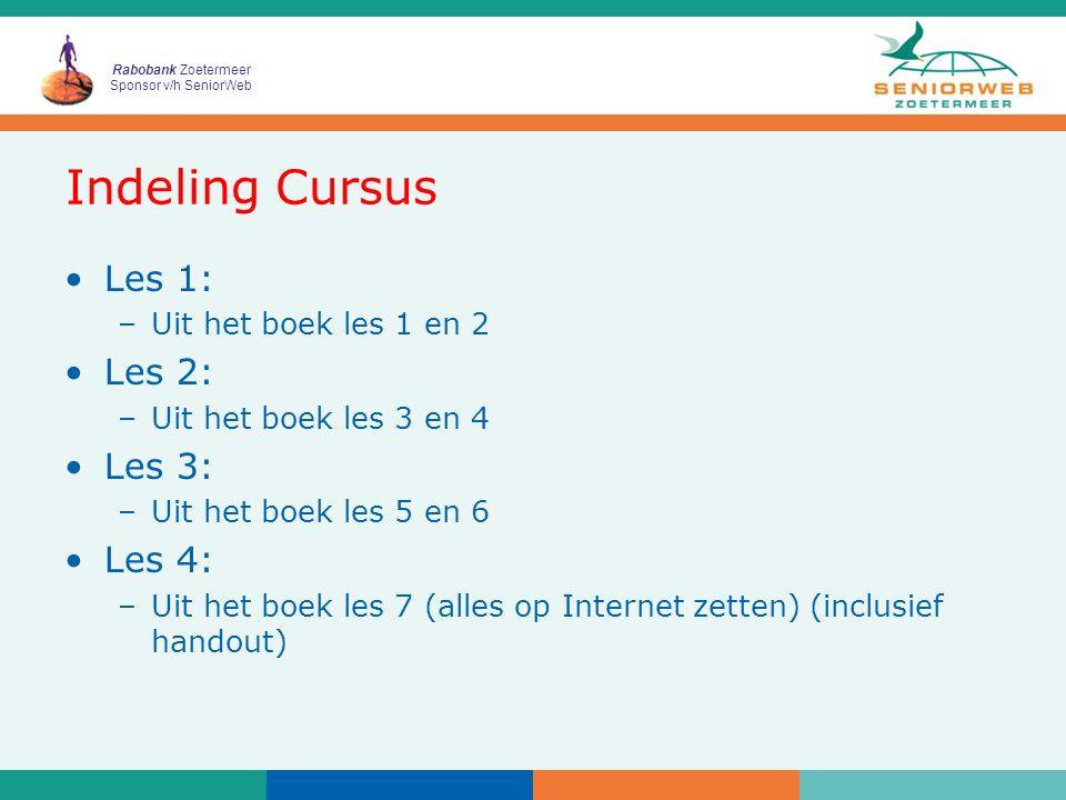 Rabobank Zoetermeer Sponsor v/h SeniorWeb Indeling Cursus Les 1: –Uit het boek les 1 en 2 Les 2: –Uit het boek les 3 en 4 Les 3: –Uit het boek les 5 e