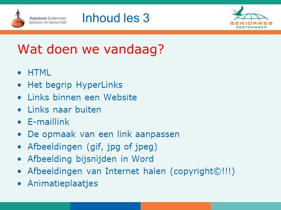 Rabobank Zoetermeer Sponsor v/h SeniorWeb Wat doen we vandaag? HTML Het begrip HyperLinks Links binnen een Website Links naar buiten E-maillink De opm