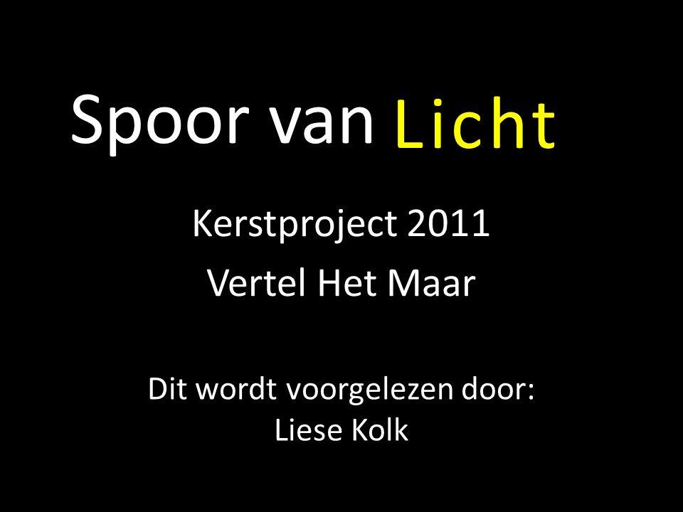 Spoor van Kerstproject 2011 Vertel Het Maar Licht Dit wordt voorgelezen door: Liese Kolk