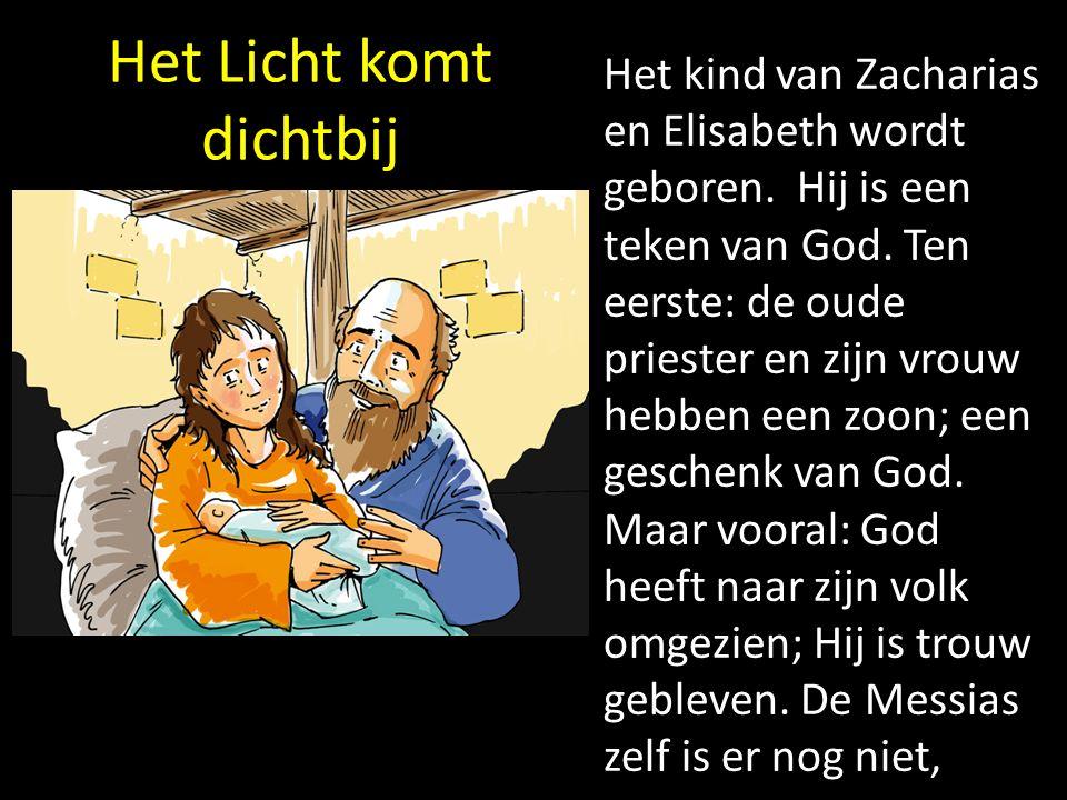 Het Licht komt dichtbij Het kind van Zacharias en Elisabeth wordt geboren.