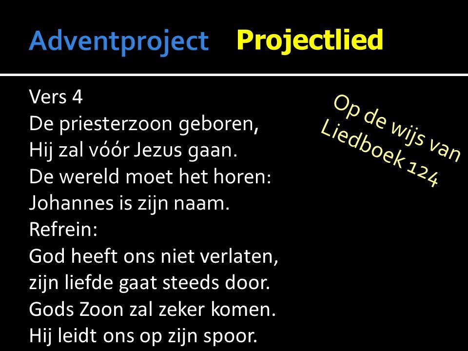 Projectlied Vers 4 De priesterzoon geboren, Hij zal vóór Jezus gaan.