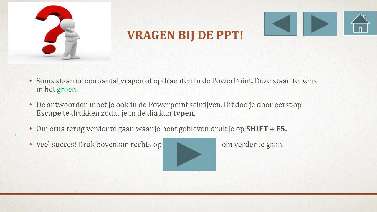 VRAGEN BIJ DE PPT.Soms staan er een aantal vragen of opdrachten in de PowerPoint.