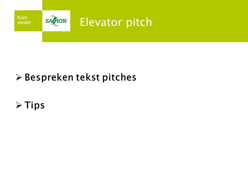 Elevator pitch  Bespreken tekst pitches  Tips