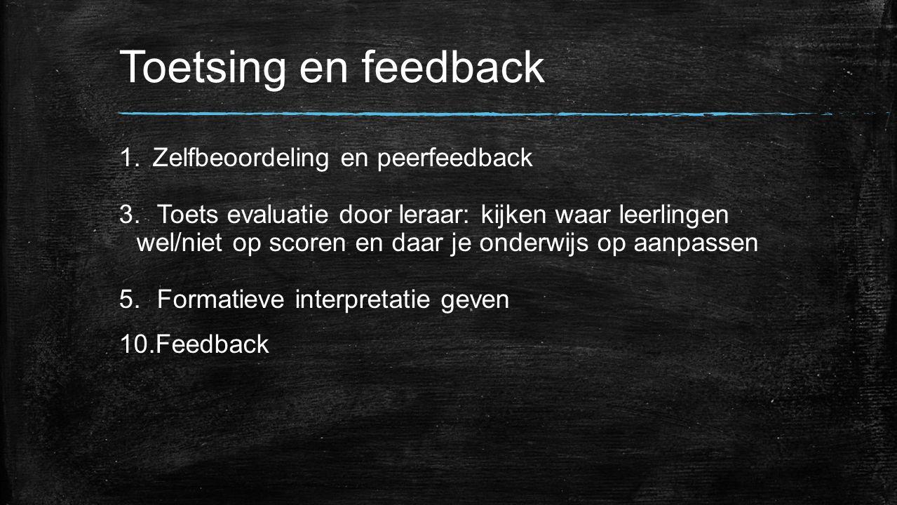 Toetsing en feedback 1.Zelfbeoordeling en peerfeedback 3.Toets evaluatie door leraar: kijken waar leerlingen wel/niet op scoren en daar je onderwijs o