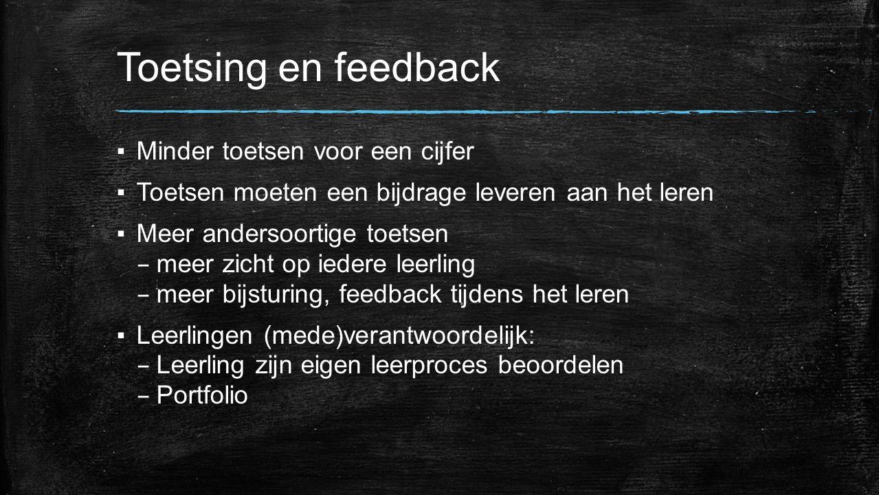 Toetsing en feedback ▪Minder toetsen voor een cijfer ▪Toetsen moeten een bijdrage leveren aan het leren ▪Meer andersoortige toetsen – meer zicht op ie