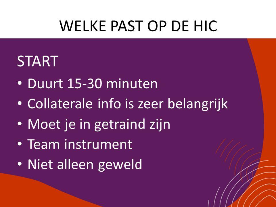 WELKE PAST OP DE HIC START Duurt 15-30 minuten Collaterale info is zeer belangrijk Moet je in getraind zijn Team instrument Niet alleen geweld