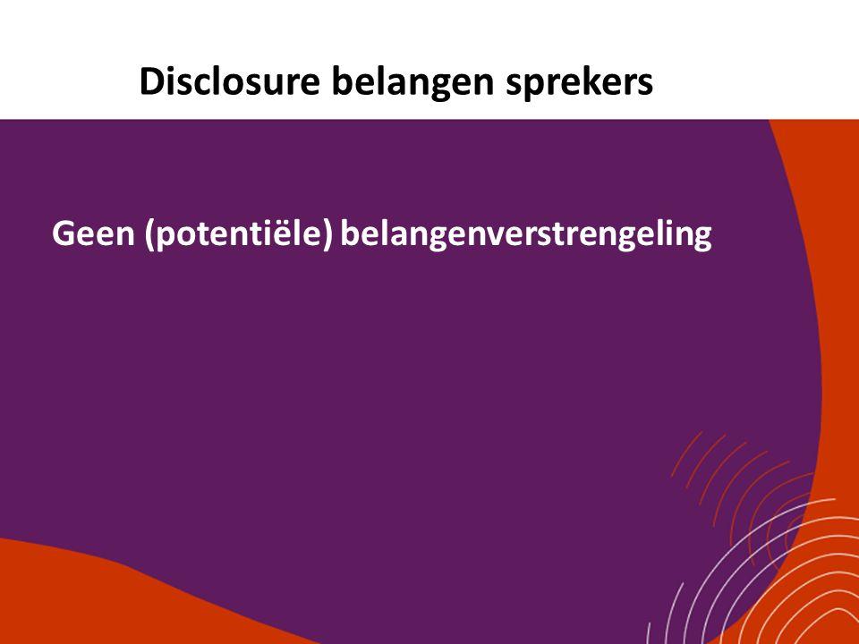 Disclosure belangen sprekers Geen (potentiële) belangenverstrengeling