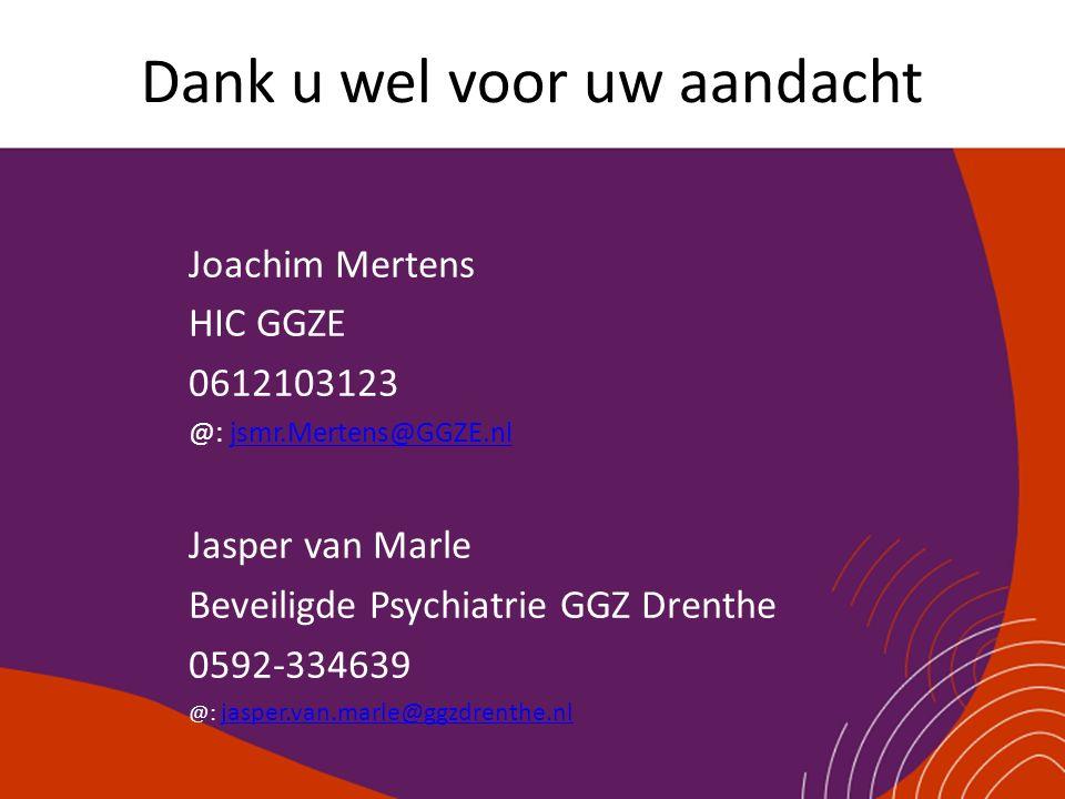 Dank u wel voor uw aandacht Joachim Mertens HIC GGZE 0612103123 @: jsmr.Mertens@GGZE.nljsmr.Mertens@GGZE.nl Jasper van Marle Beveiligde Psychiatrie GG