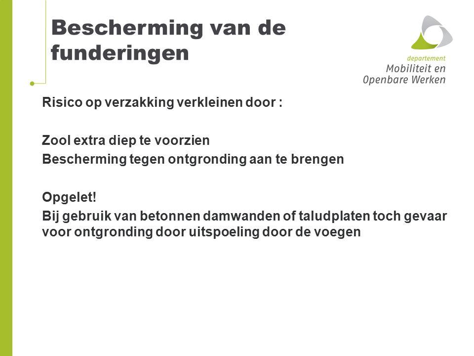 Risico op verzakking verkleinen door : Zool extra diep te voorzien Bescherming tegen ontgronding aan te brengen Opgelet! Bij gebruik van betonnen damw