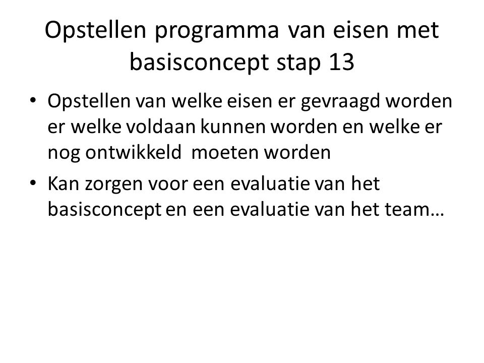 Opstellen programma van eisen met basisconcept stap 13 Opstellen van welke eisen er gevraagd worden er welke voldaan kunnen worden en welke er nog ontwikkeld moeten worden Kan zorgen voor een evaluatie van het basisconcept en een evaluatie van het team…