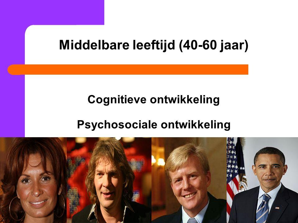 Middelbare leeftijd (40-60 jaar) Cognitieve ontwikkeling Psychosociale ontwikkeling