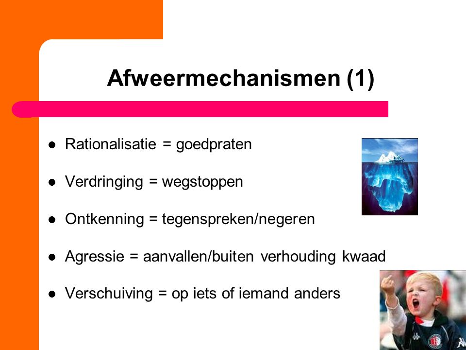 Afweermechanismen (1) Rationalisatie = goedpraten Verdringing = wegstoppen Ontkenning = tegenspreken/negeren Agressie = aanvallen/buiten verhouding kw