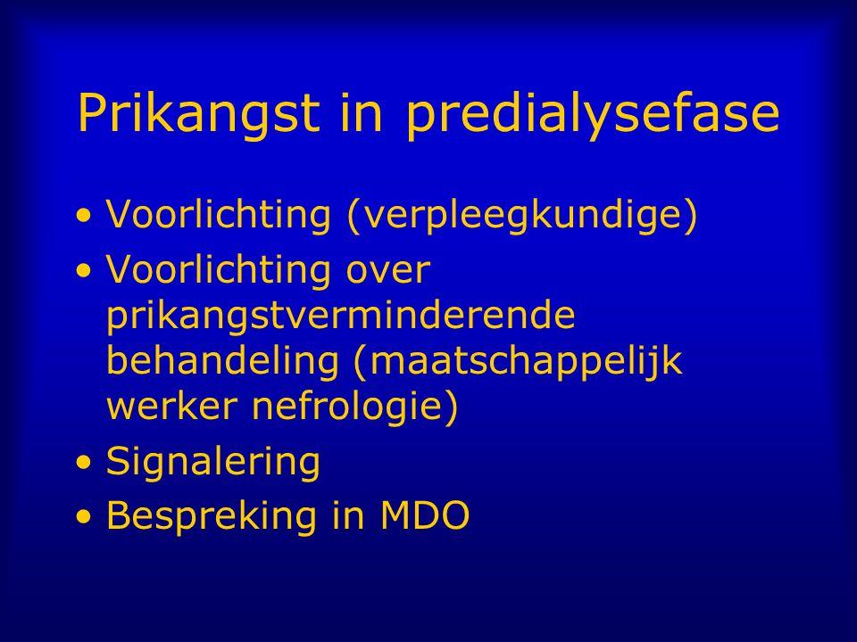 Prikangst in predialysefase Voorlichting (verpleegkundige) Voorlichting over prikangstverminderende behandeling (maatschappelijk werker nefrologie) Signalering Bespreking in MDO