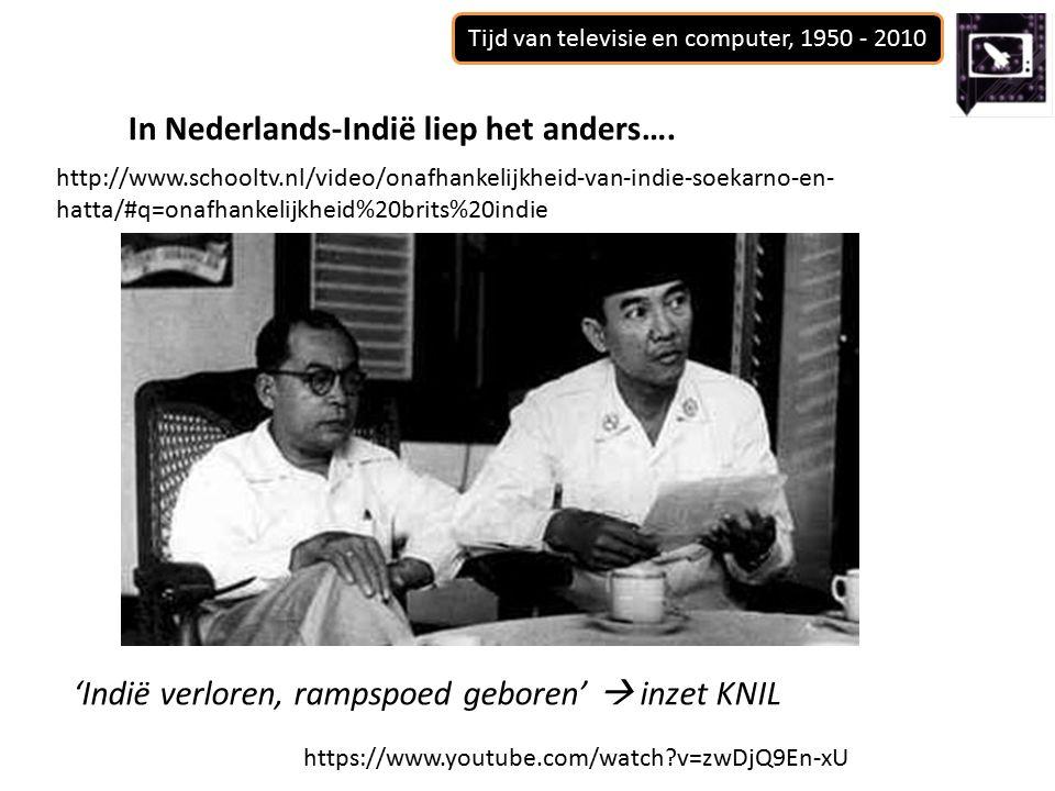 Tijd van televisie en computer, 1950 - 2010 In Nederlands-Indië liep het anders….