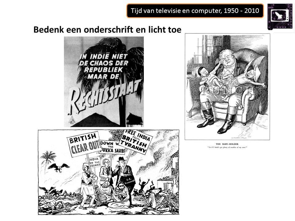 Tijd van televisie en computer, 1950 - 2010 Bedenk een onderschrift en licht toe