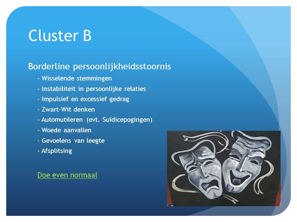 Cluster B Borderline persoonlijkheidsstoornis - Wisselende stemmingen - Instabiliteit in persoonlijke relaties - Impulsief en excessief gedrag - Zwart