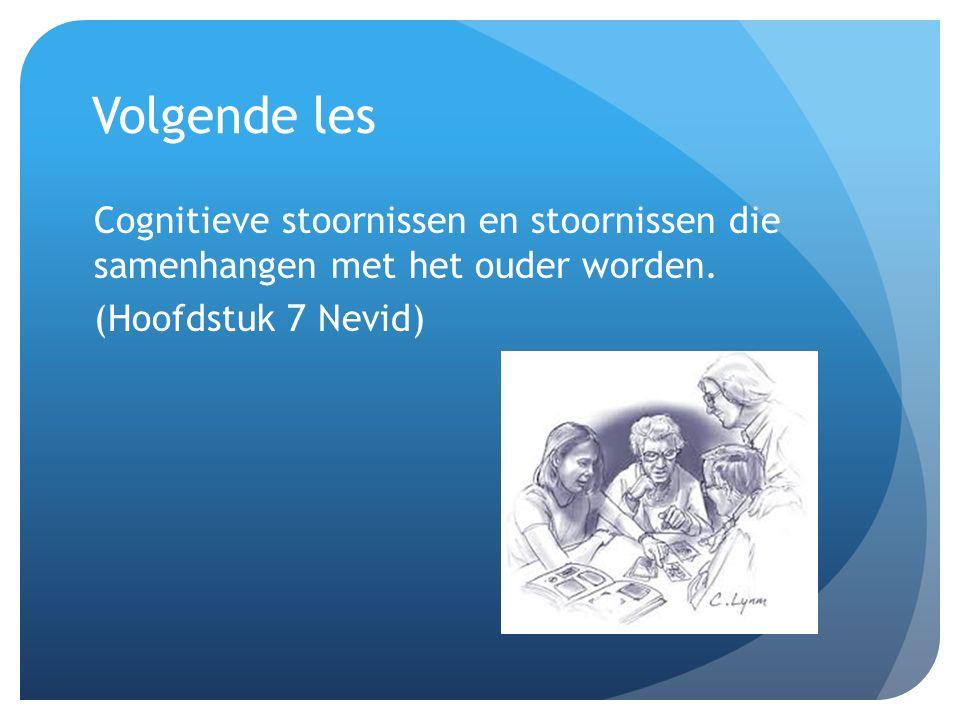Volgende les Cognitieve stoornissen en stoornissen die samenhangen met het ouder worden. (Hoofdstuk 7 Nevid)