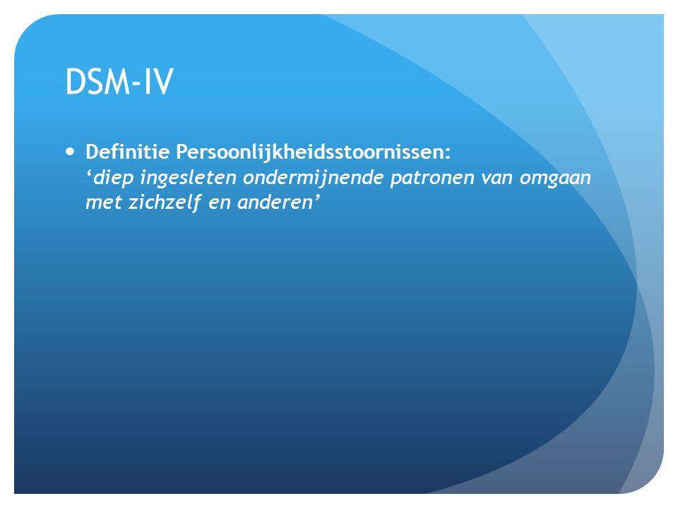 DSM-IV Definitie Persoonlijkheidsstoornissen: 'diep ingesleten ondermijnende patronen van omgaan met zichzelf en anderen'