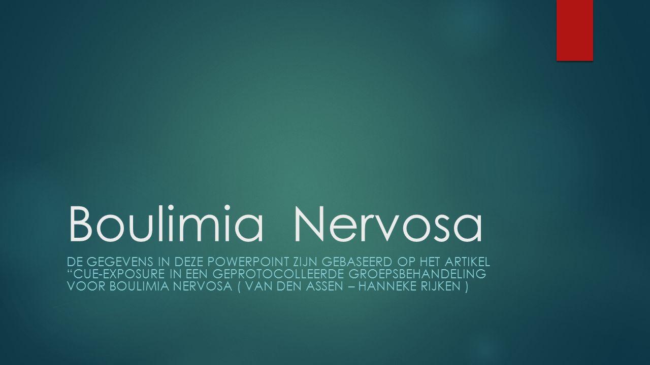 """Boulimia Nervosa DE GEGEVENS IN DEZE POWERPOINT ZIJN GEBASEERD OP HET ARTIKEL """"CUE-EXPOSURE IN EEN GEPROTOCOLLEERDE GROEPSBEHANDELING VOOR BOULIMIA NE"""