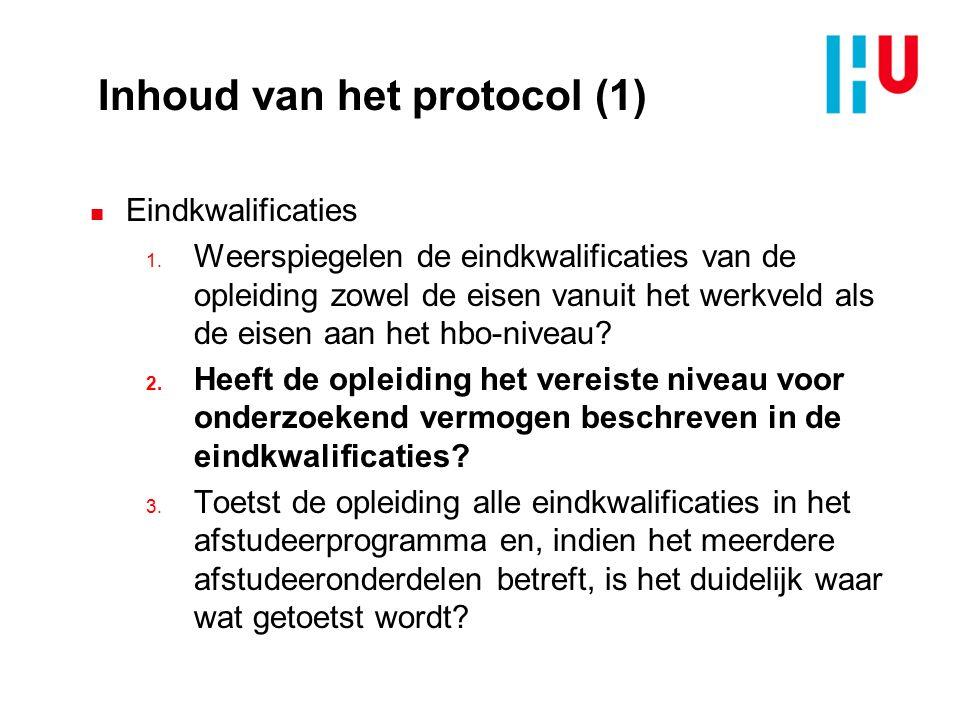 Inhoud van het protocol (1) n Eindkwalificaties 1. Weerspiegelen de eindkwalificaties van de opleiding zowel de eisen vanuit het werkveld als de eisen