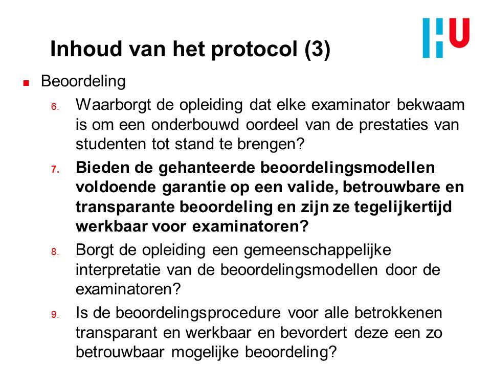 Inhoud van het protocol (3) n Beoordeling 6. Waarborgt de opleiding dat elke examinator bekwaam is om een onderbouwd oordeel van de prestaties van stu