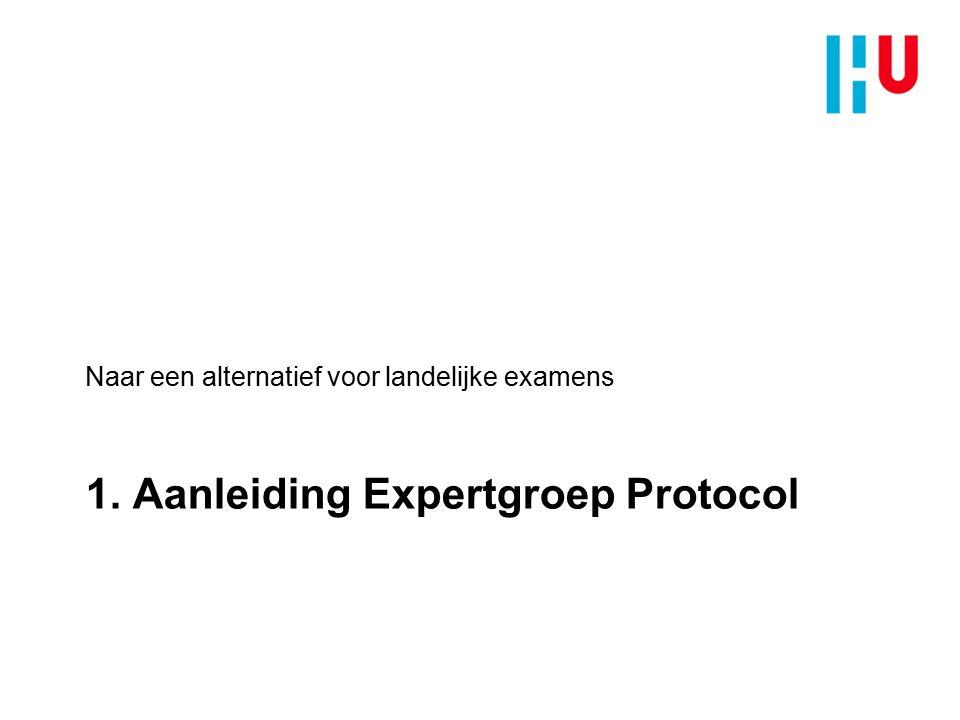 1. Aanleiding Expertgroep Protocol Naar een alternatief voor landelijke examens