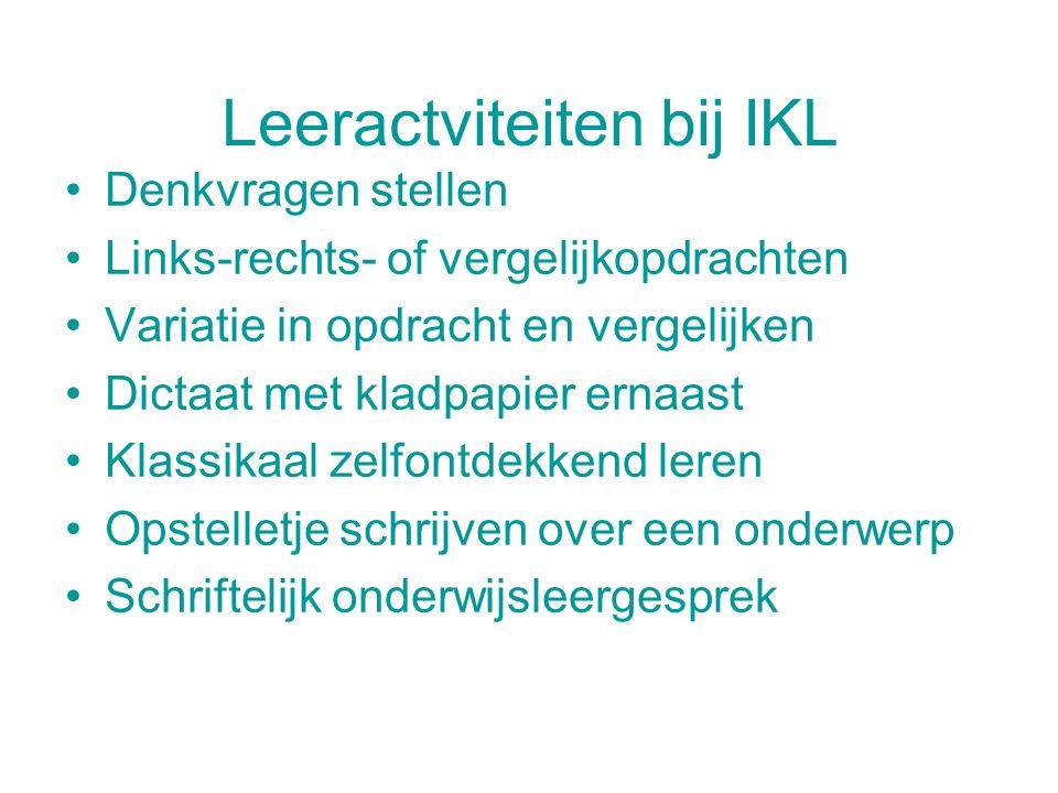 Leeractviteiten bij IKL Denkvragen stellen Links-rechts- of vergelijkopdrachten Variatie in opdracht en vergelijken Dictaat met kladpapier ernaast Kla