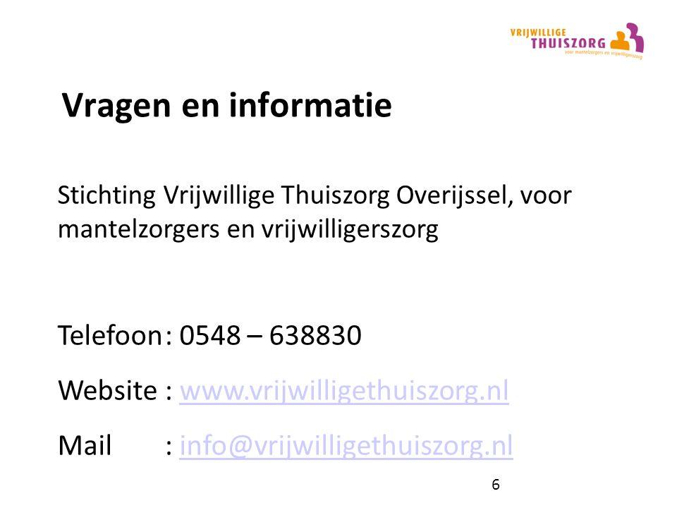 Vragen en informatie Stichting Vrijwillige Thuiszorg Overijssel, voor mantelzorgers en vrijwilligerszorg Telefoon: 0548 – 638830 Website: www.vrijwilligethuiszorg.nlwww.vrijwilligethuiszorg.nl Mail: info@vrijwilligethuiszorg.nlinfo@vrijwilligethuiszorg.nl 6