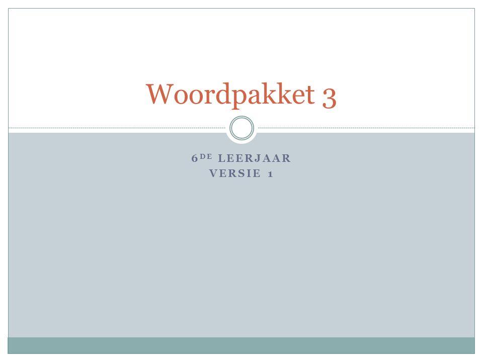 6 DE LEERJAAR VERSIE 1 Woordpakket 3