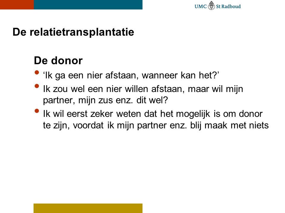 De relatietransplantatie De donor 'Ik ga een nier afstaan, wanneer kan het?' Ik zou wel een nier willen afstaan, maar wil mijn partner, mijn zus enz.