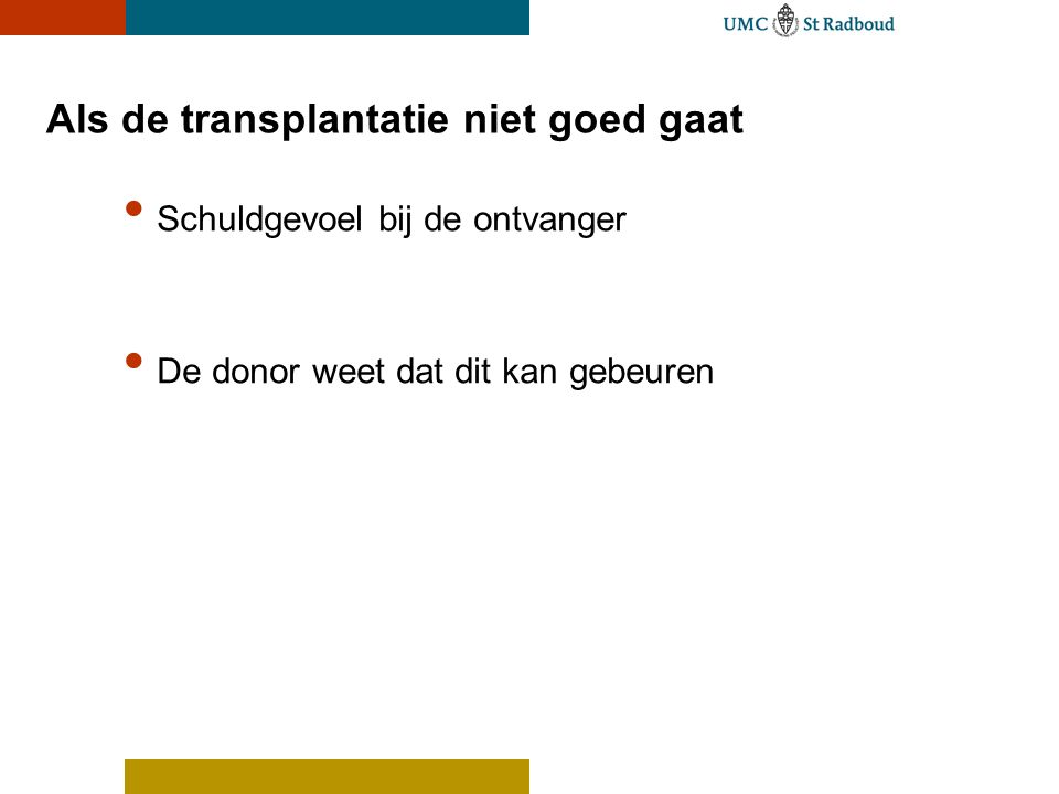 Als de transplantatie niet goed gaat Schuldgevoel bij de ontvanger De donor weet dat dit kan gebeuren