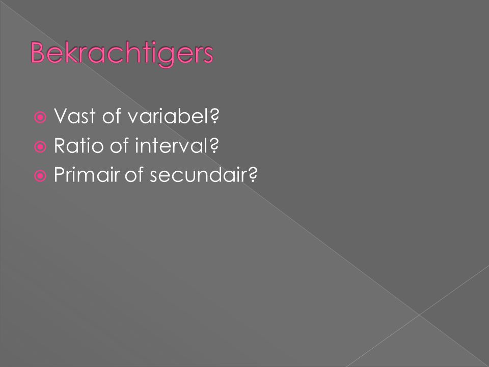  Vast of variabel  Ratio of interval  Primair of secundair