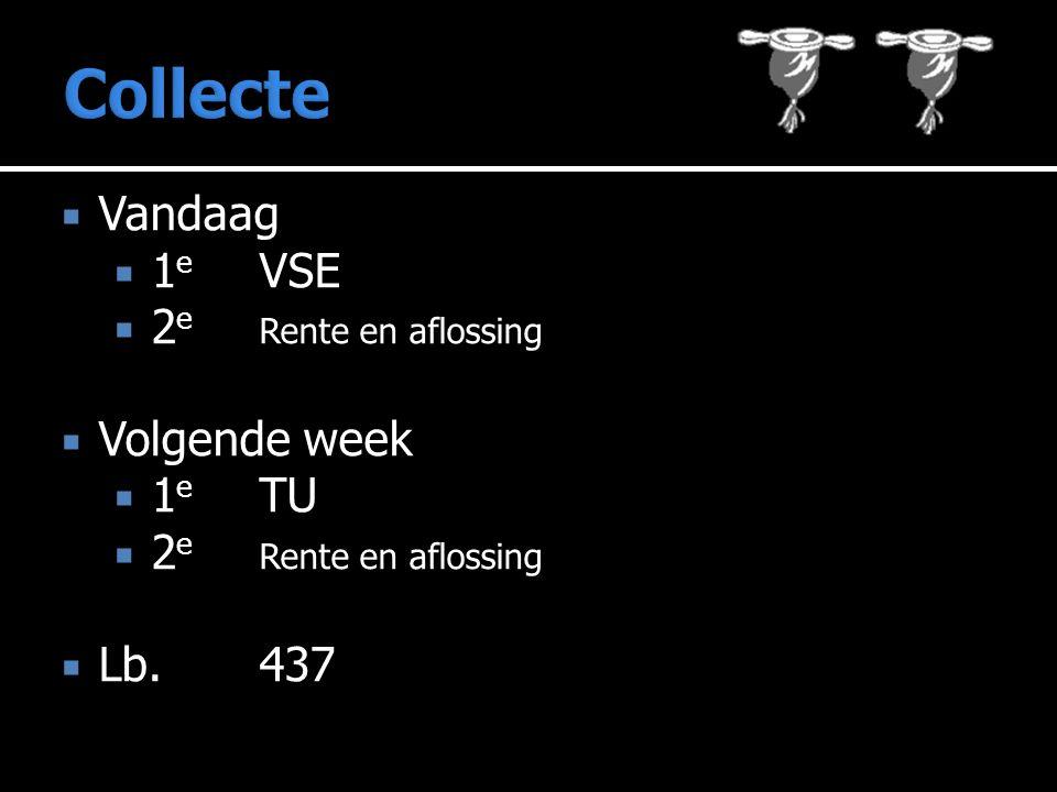  Vandaag  1 e VSE  2 e Rente en aflossing  Volgende week  1 e TU  2 e Rente en aflossing  Lb.437