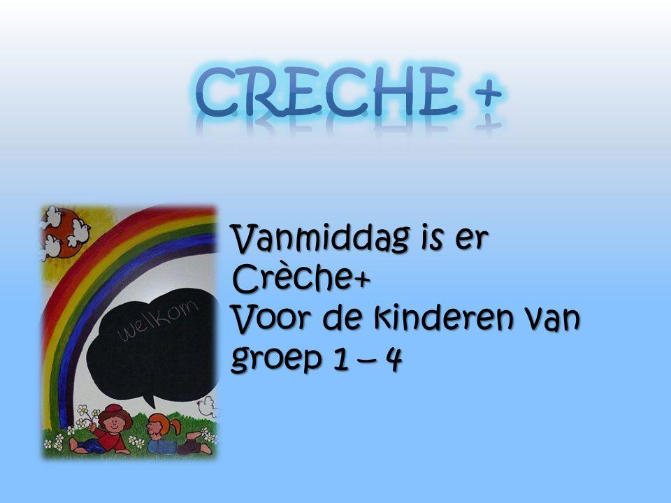 Vanmiddag is er Crèche+ Voor de kinderen van groep 1 – 4