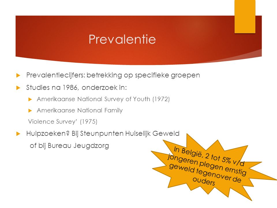 Prevalentie  Prevalentiecijfers: betrekking op specifieke groepen  Studies na 1986, onderzoek in:  Amerikaanse National Survey of Youth (1972)  Amerikaanse National Family Violence Survey' (1975)  Hulpzoeken.